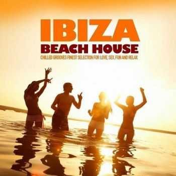 VA - Ibiza Beach House (Chilled Grooves Finest Selection For Love Sex Fun & Relax) (2012)