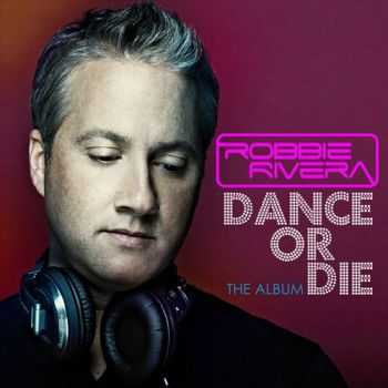 Robbie Rivera - Dance Or Die (2012)