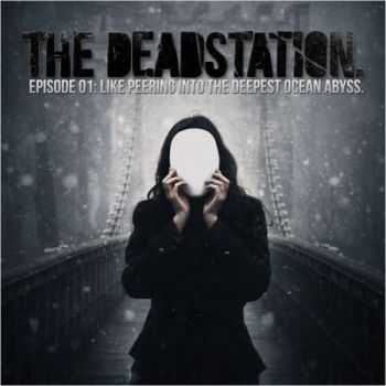 The Deadstation. - Episode 01: Like Peering Into The Deepest Ocean Abyss. (2012)
