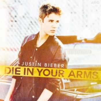 Justin Bieber - Die In Your Arms [Single] (2012)