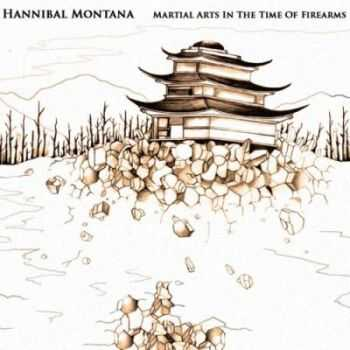 Hannibal Montana - Martial Arts In The Time Of Firearms (2012)