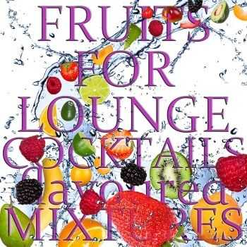 VA - Fruits for Lounge Cocktails Flavoured With Mixtures (Fresh Mix of Lounge, Chill Out and Downtempo Grooves) (2012)