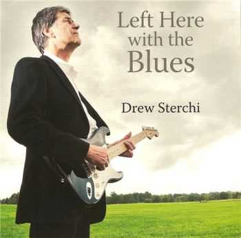 Drew Sterchi - Left Here With the Blues (2012)