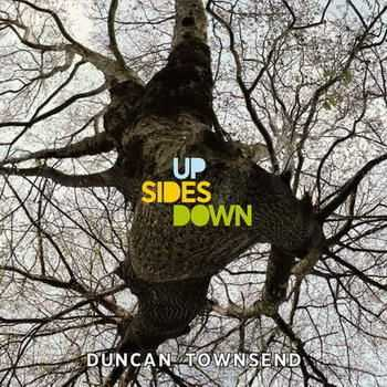 Duncan Townsend - Up Sides Down [Deluxe Edition] (2012)
