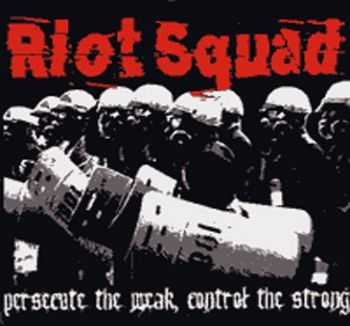 Riot Squad - Persecute the Weak Control the Strong (2007)