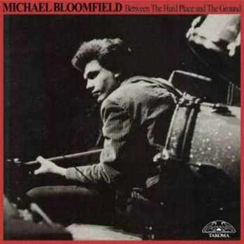 Michael Bloomfield - Between The Hard Place And The Ground (1979)