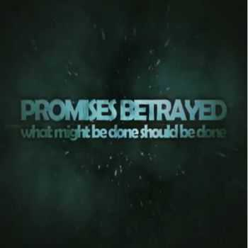 Promises Betrayed - What might be done, should be done [Single] (2012)