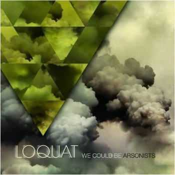 Loquat - We Could Be Arsonists (2012)