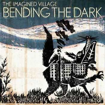 The Imagined Village - Bending The Dark (2012)
