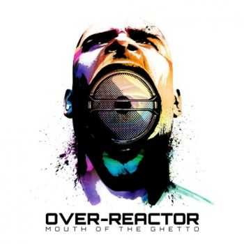 Over-Reactor - Mouth Of The Ghetto (2012)