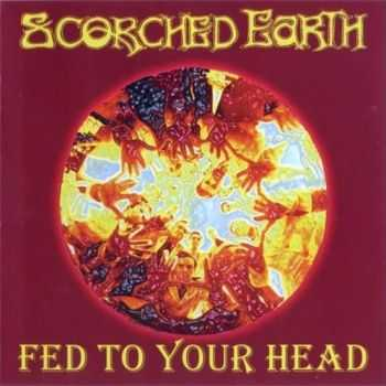 Scorched Earth - Fed to Your Head (2001)