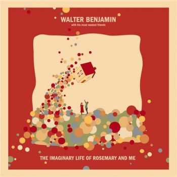 Walter Benjamin - The Imaginary Life of Rosemary and Me (2012)