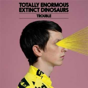 Totally Enormous Extinct Dinosaurs - Trouble (2012)