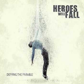 Heroes Will Fall - Defying the Parable (2012)