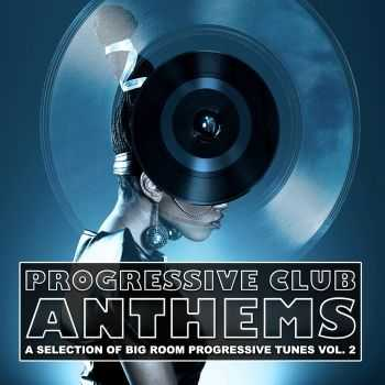 VA - Progressive Club Anthems (A Selection of Big Room Progressive Tunes Vol 2) (2012)