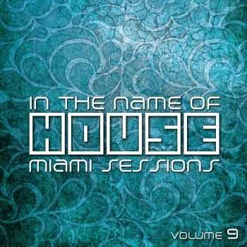 VA - In The Name Of House, Vol. 9 (Miami Sessions) (2012)