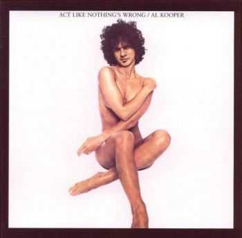 Al Kooper - Act Like Nothing's Wrong (1976)