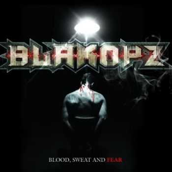 BlakOPz - Blood, Sweat And Fear [Limited Edition] (2012)