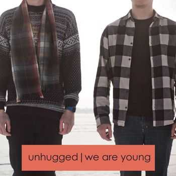 Unhugged - We Are Young (2012)