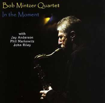 Bob Mintzer Quartet - In the Moment (2004)