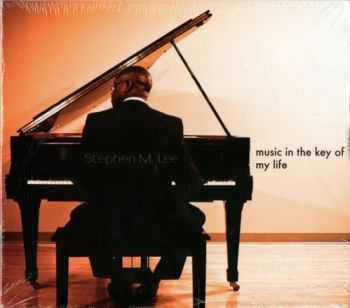 Stephen M. Lee - Music In The Key Of My Life (2011)
