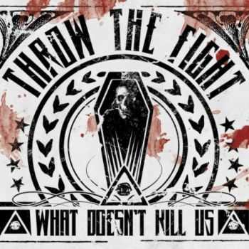 Throw The Fight - What Doesn't Kill Us (Deluxe Version) (2012)