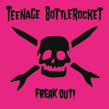 Teenage Bottlerocket - Freak Out! (2012)