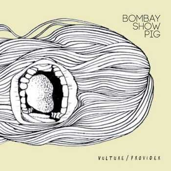 Bombay Show Pig - Vulture/Provider (2012)