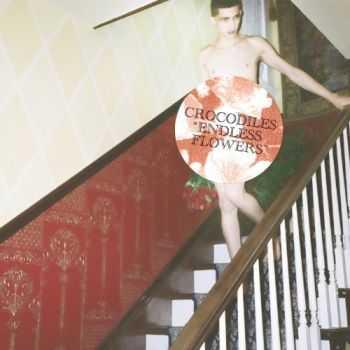 Crocodiles - Endless Flowers (2012)