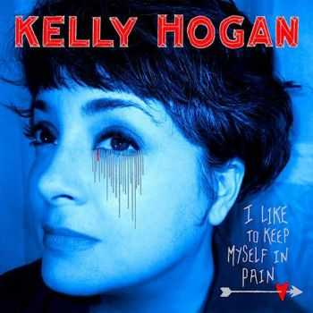 Kelly Hogan - I Like To Keep Myself In Pain (2012)