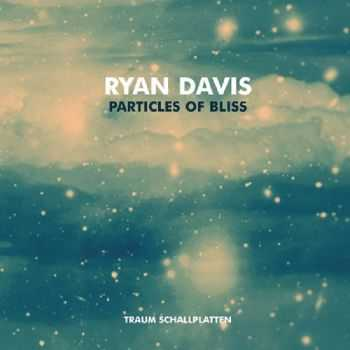 Ryan Davis - Particles Of Bliss (2012)
