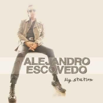Alejandro Escovedo - Big Station (2012)