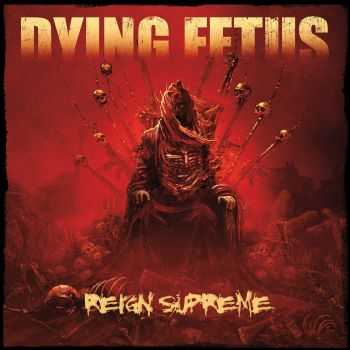 Dying Fetus - Reign Supreme (2012)