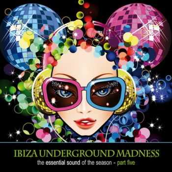Ibiza Underground Madness - The Essential Sound Of The Season Part 5 (2012)