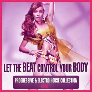 Let the Beat Control Your Body Vol.1: Progressive & Electro House Collection (2012)