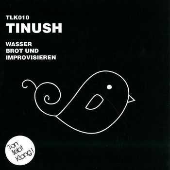 Tinush - Wasser Brot und Improvisieren (2012)