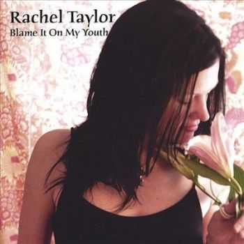 Rachel Taylor - Blame It On My Youth (2003)