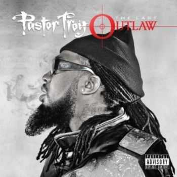 Pastor Troy - The Last Outlaw (2012)