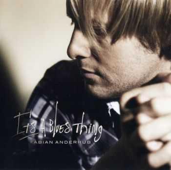 Fabian Anderhub - It's A Blues Thing (2012)
