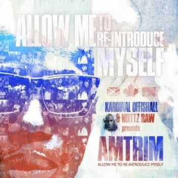 Kardinal Offishall & Nottz Raw - AMTRIM: Allow Me To Re-Introduce Myself (2012)