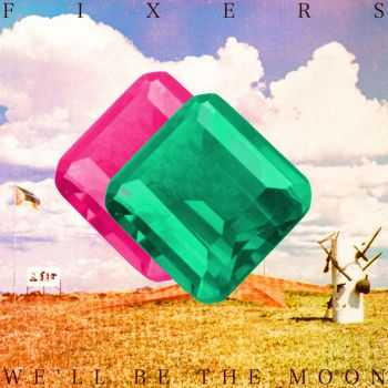Fixers - We'll Be the Moon (iTunes Bonus Track Version) (2012)