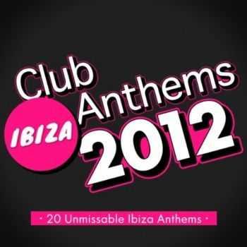 VA - Ibiza Club Anthems 2012 (2012)