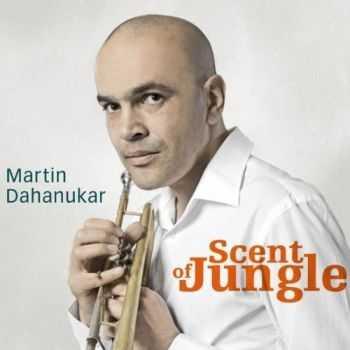 Martin Dahanukar - Scent Of Jungle (2012)