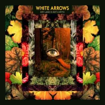 White Arrows - Dry Land Is Not a Myth (2012)
