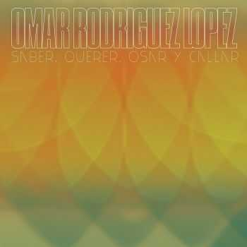Omar Rodriguez Lopez - Saber, Querer, Osar y Callar (2012)