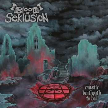 Blood Of Seklusion - Caustic Deathpath To Hell (2012)