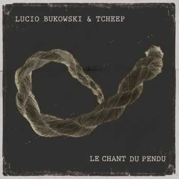 Lucio Bukowski & Tcheep - Le Chant Du Pendu (2012)