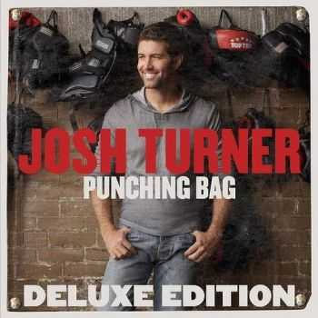 Josh Turner - Punching Bag (Deluxe Edition) (2012)