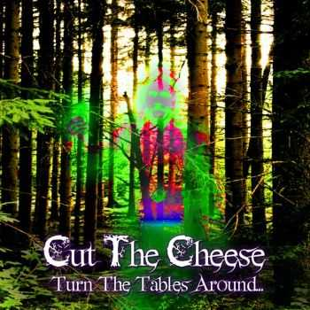 Cut The Cheese � Turn The Tables Around� (2012)