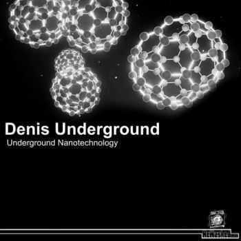 Denis Underground - Underground Nanotechnology (2012)